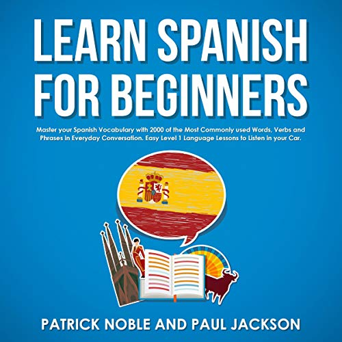 Learn Spanish for Beginners: Master Your Spanish Vocabulary with 2000 of the Most Commonly Used Words, Verbs and Phrases in Everyday Conversation.: Spanish Learning Masterclass (Foreign Words And Phrases Commonly Used In English)