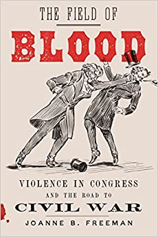 Book The Field of Blood: Violence in Congress and the Road to Civil War