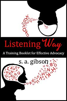 Listening Way: A Training Booklet for Effective Advocacy by [Gibson, S. A.]