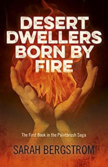 Desert Dwellers Born By Fire: The First Book In The Paintbrush Saga by [Bergstrom, Sarah]