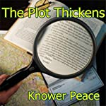 The Plot Thickens | Knower Peace