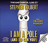 By Stephen Colbert - I Am A Pole (And So Can You!) (Unabridged) (2012-06-13) [Audio CD]