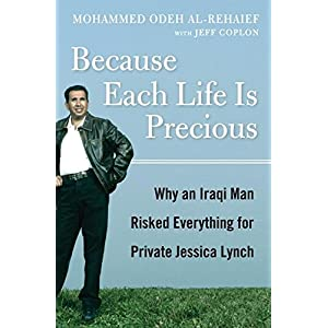 Because Each Life Is Precious: Why an Iraqi Man Came to Risk Everything for Private Jessica Lynch