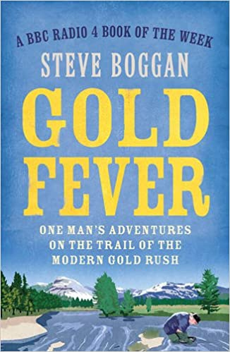 Gold Fever: One Man's Adventures on the Trail of the Modern Gold Rush