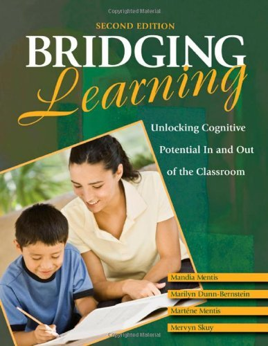 Bridging Learning: Unlocking Cognitive Potential In and Out of the Classroom [Paperback] [2009] (Author) Mandia Mentis, Marilyn Dunn-Bernstein, Martene Mentis, Mervyn Skuy