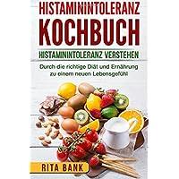 Histaminintoleranz Kochbuch: Histaminintoleranz verstehen. Durch die richtige Diät und Ernährung zu einem neuen Lebensgefühl.