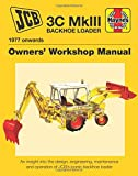 JCB MkIII Backhoe Loader (1977 Onwards): An insight into the design, engineering, maintenance and operation of JCB's iconic backhoe loader (Owners' Workshop Manual)