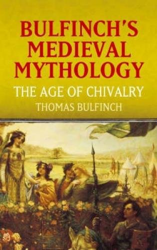 Bulfinch's Medieval Mythology: The Age of Chivalry (Dover Books on Literature & Drama)