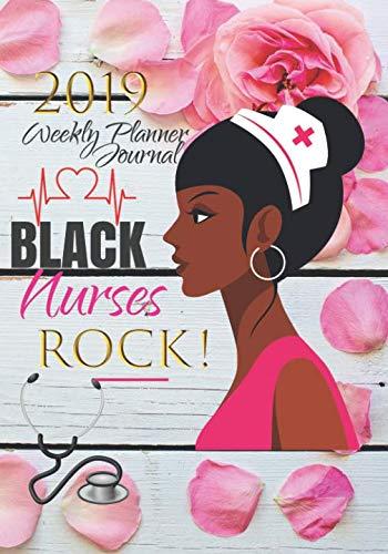 Black Nurses Rock! 2019 Weekly Planner Journal: African American Nurse 2019 Calendar Notebook To Write In