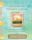Practicing the Presence of Jesus: Daily Meditations from the Greatest Christian Writers of All Time