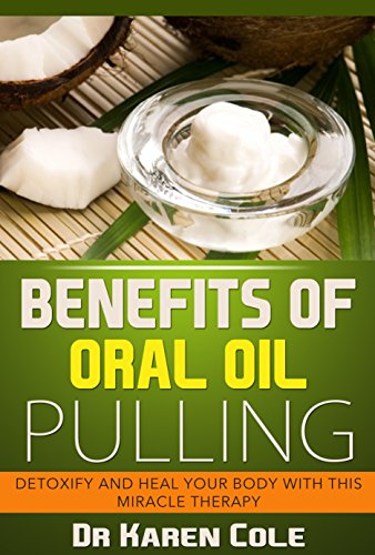 Detoxifying Therapy - Teeth Healing Through the Benefits of Oil Pulling: The Complete Guide to Oil Pulling – Miracle Therapy for Oral Hygiene and Health by Detoxifying Your ... oil, benefits of oil pulling, oral health,)
