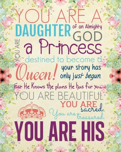 (You are a daughter of an almighty god. You are a princess destined to become a queen! Your story has only just begun. For he knows the plans he has)