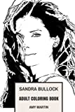 Sandra Bullock Adult Coloring Book: Academy Award and Golden Globe Winner, The Most Beautiful Women and Philantropist Inspired Adult Coloring Book (Sandra Bullock Books)