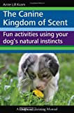 The Canine Kingdom of Scent, Anne Lill Kvam, 1929242727