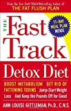 By Ann Louise Gittleman The Fast Track Detox Diet: Boost metabolism, get rid of fattening toxins, jump-start weight loss and