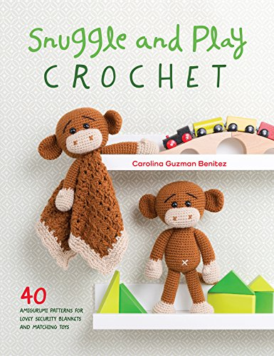 Animal Toy Crochet Pattern - Snuggle and Play Crochet: 40 Amigurumi Patterns for Lovey Security Blankets and Matching Toys