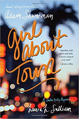 cefcf3580 Amazon.com: Girl about Town: A Lulu Kelly Mystery (Lulu Kelly Mysteries)  (9781481447881): Adam Shankman, Laura L. Sullivan: Books