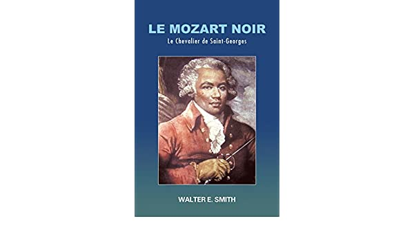 Le Mozart Noir Le Chevalier De Saint Georges French Edition