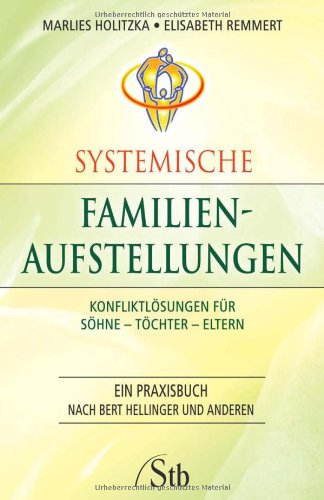 Systemische Familienaufstellungen: Konfliktlösungen für Söhne – Töchter – Eltern