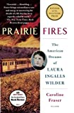 Image of Prairie Fires: The American Dreams of Laura Ingalls Wilder