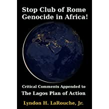 Stop Club of Rome Genocide in Africa!: Critical Comments Appended to the Lagos Plan of Action