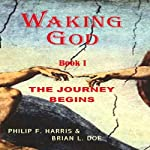The Journey Begins: Waking God, Book One | Philip F. Harris,Brian L. Doe