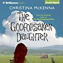 The Godforsaken Daughter Audiobook by Christina McKenna Narrated by Sue Pitkin