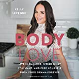 Body Love: Live in Balance, Weigh What You