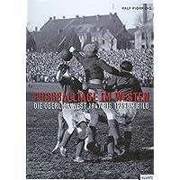 Fußballtage im Westen: Die Oberliga West 1947 bis 1963 im Bild