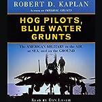 Hog Pilots, Blue Water Grunts   Robert D. Kaplan