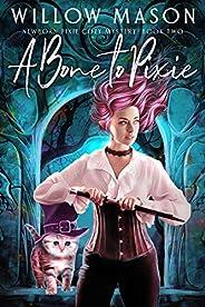 A Bone to Pixie (Newborn Pixie Cozy Mystery Book 2)