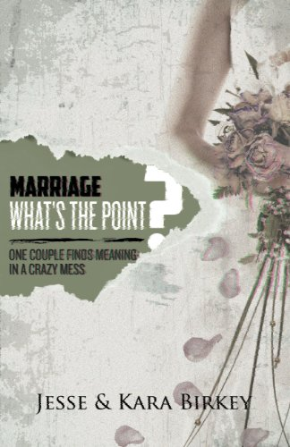 Marriage Whats The Point?: One Couple Finds Meaning in a Crazy Mess