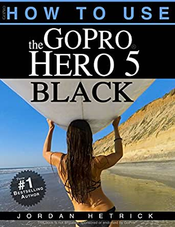 GoPro How To Use The GoPro Hero 5 Black