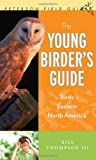 : The Young Birder's Guide to Birds of Eastern North America (Peterson Field Guides)