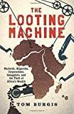 img - for The Looting Machine: Warlords, Oligarchs, Corporations, Smugglers, and the Theft of Africa's Wealth by Tom Burgis (2015-03-24) book / textbook / text book