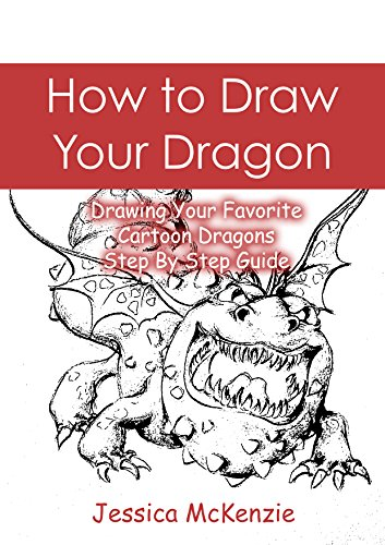 Pdf eBooks How to Draw Your Dragon: Drawing Your Favorite Cartoon Dragons - Step By Step Guide (Cartooning with Jessica McKenzie Book 1)