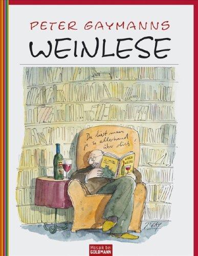 Peter Gaymanns Weinlese Gebundenes Buch – 21. April 2008 Goldmann Verlag 344239144X MAK_VRG_9783442391448 Belletristik
