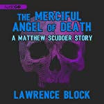 The Merciful Angel of Death: A Matthew Scudder Story, Book 5 | Lawrence Block