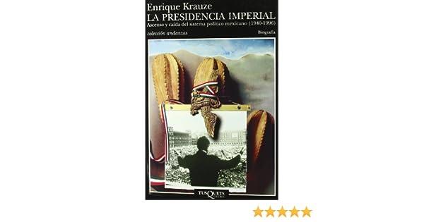 La presidencia imperial Enrique Krauze