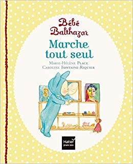 Marche Tout Seul Bebe Balthazar French Edition Marie