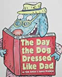 The Day the Dog Dressed Like Dad, Tom Amico and James Proimos, 1582348774