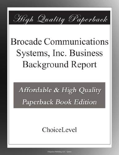 Brocade Communications Systems  Inc  Business Background Report