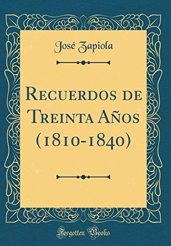 Recuerdos de Treinta Años (1810-1840) (Classic Reprint)