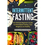 Intermittierend Fasting: The Ultimate Beginner's Guide to Intermittent Fasting, Lose Weight & Live Healthy