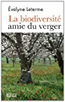 La biodiversité amie du verger : Le meilleur des vergers d'hier et de l'arboriculture d'aujourd'hui pour bâtir les vergers de demain par Leterme