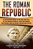 #6: The Roman Republic: A Captivating Guide to the Rise and Fall of the Roman Republic, SPQR and Roman Politicians Such as Julius Caesar and Cicero