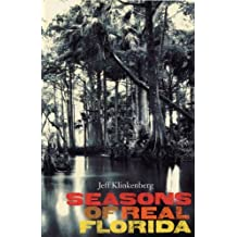 Seasons of Real Florida (Florida History and Culture) by Jeff Klinkenberg (2009-09-20)