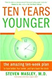 Ten Years Younger: The Amazing Ten Week Plan to Look Better, Feel Better, and Turn Back the Clock