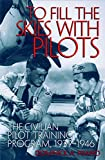 To Fill the Skies with Pilots: The Civilian Pilot Training Program, 1939-1946 (Smithsonian History of Aviation and Spaceflight Series)
