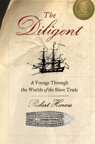 The Diligent: Worlds Of The Slave Trade by Harms, Robert (2002) Paperback pdf epub